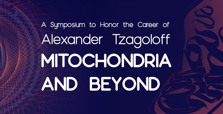 "Purple banner: ""A Symposium to Honor the Career of Alexander Tzagoloff: MITOCHONRIA AND BEYOND"""