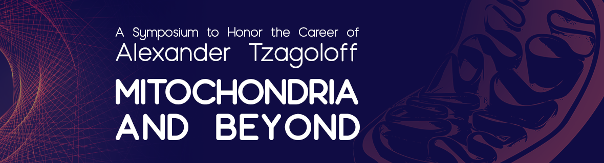 Mitochondria and Beyond: A symposium to honor the career of Alex Tzagoloff